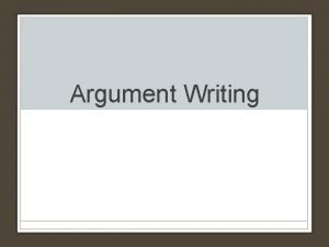 Argument Writing An argument in writing IS DIFFERENT