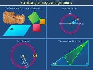 Euclidean geometry and trigonometry Euclidean geometry means flat
