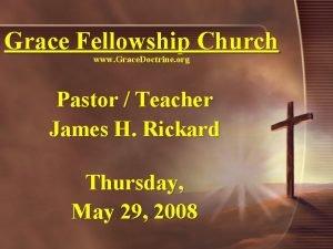 Grace Fellowship Church www Grace Doctrine org Pastor