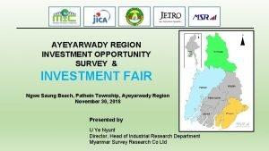 AYEYARWADY REGION INVESTMENT OPPORTUNITY SURVEY INVESTMENT FAIR Ngwe