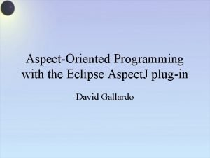 AspectOriented Programming with the Eclipse Aspect J plugin