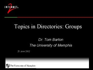 Topics in Directories Groups Dr Tom Barton The