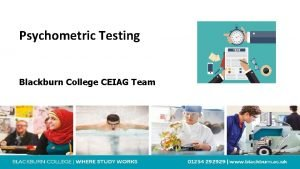 Psychometric Testing Blackburn College CEIAG Team Session Aims