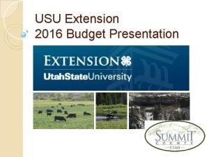 USU Extension 2016 Budget Presentation USU Extension What