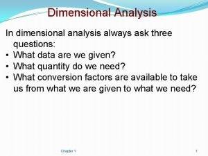 Dimensional Analysis In dimensional analysis always ask three