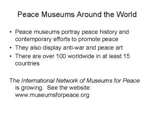 Peace Museums Around the World Peace museums portray