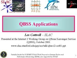 QBSS Applications Les Cottrell SLAC Presented at the
