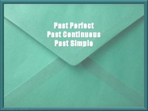 Past Perfect Past Continuous Past Simple Learn the