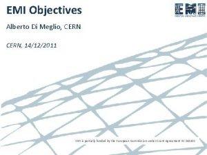 EMI Objectives Alberto Di Meglio CERN 14122011 EMI