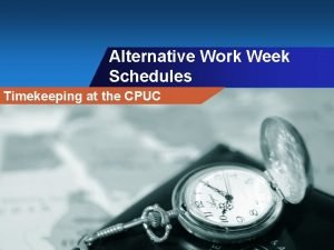 Alternative Work Week Schedules Timekeeping at the CPUC