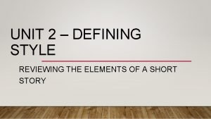 UNIT 2 DEFINING STYLE REVIEWING THE ELEMENTS OF