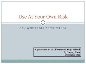 Use At Your Own Risk CAN WIKIPEDIA BE