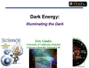 Dark Energy Illuminating the Dark Eric Linder University