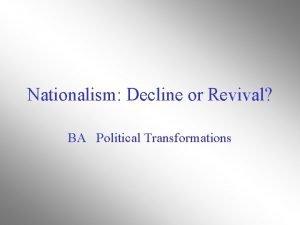Nationalism Decline or Revival BA Political Transformations Nation