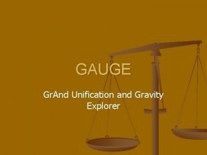 GAUGE Gr And Unification and Gravity Explorer Consortium