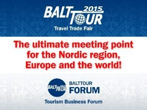 The leading travel tradeshow in the Baltics annually