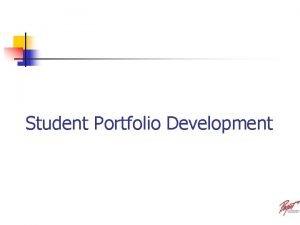 Student Portfolio Development Portfolio Development STUDENTS Write down
