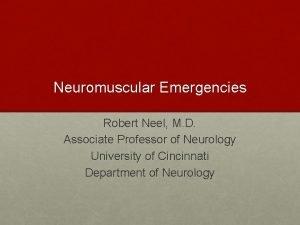 Neuromuscular Emergencies Robert Neel M D Associate Professor