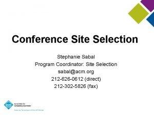 Conference Site Selection Stephanie Sabal Program Coordinator Site
