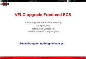 VELO upgrade Frontend ECS LHCb upgrade electronics meeting