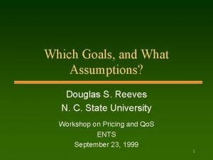 Which Goals and What Assumptions Douglas S Reeves