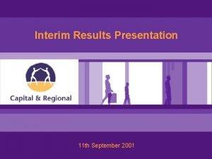 Interim Results Presentation 11 th September 2001 2001