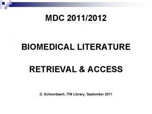 MDC 20112012 BIOMEDICAL LITERATURE RETRIEVAL ACCESS D Schoonbaert
