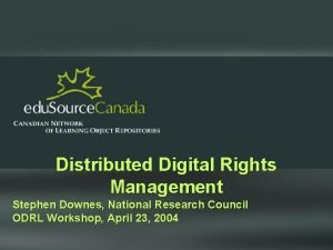 Distributed Digital Rights Management Stephen Downes National Research