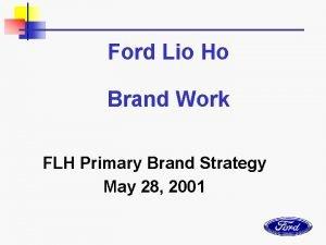 Ford Lio Ho Brand Work FLH Primary Brand