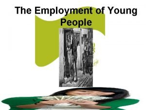 The Employment of Young People The Employment of