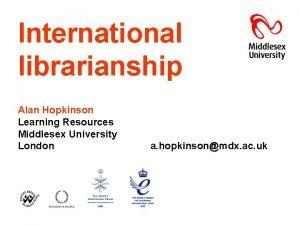 International librarianship Alan Hopkinson Learning Resources Middlesex University
