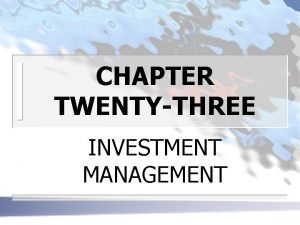 CHAPTER TWENTYTHREE INVESTMENT MANAGEMENT INVESTMENT MANAGEMENT n TRADITIONAL