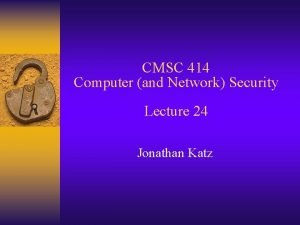 CMSC 414 Computer and Network Security Lecture 24