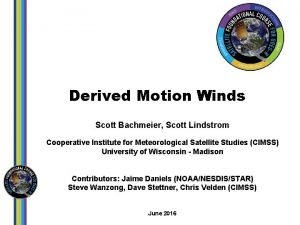 Derived Motion Winds Scott Bachmeier Scott Lindstrom Cooperative