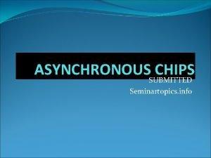ASYNCHRONOUSSUBMITTED CHIPS Seminartopics info What is Biometrics Biometrics