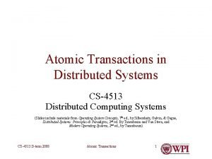Atomic Transactions in Distributed Systems CS4513 Distributed Computing