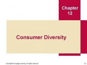 Chapter 12 Consumer Diversity Copyright Cengage Learning All