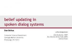 belief updating in spoken dialog systems Dan Bohus