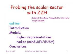 Probing the scalar sector with ZZH Debajyoti Choudhury