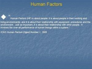 Human Factors u Human Factors HF is about