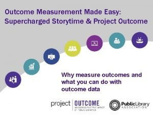 Outcome Measurement Made Easy Supercharged Storytime Project Outcome