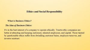Ethics and Social Responsibility What is Business Ethics