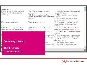 Discovery Update Guy Grannum 23 November 2012 What