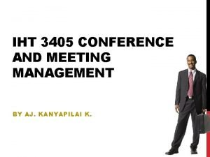 IHT 3405 CONFERENCE AND MEETING MANAGEMENT BY AJ