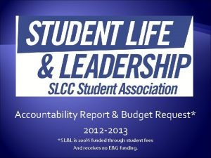 Accountability Report Budget Request 2012 2013 SLL is