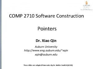 COMP 2710 Software Construction Pointers Dr Xiao Qin