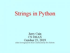 Strings in Python Jerry Cain CS 106 AX