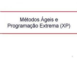 Mtodos geis e Programao Extrema XP 1 Mtodos