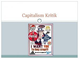 Capitalism Kritik What is capitalism AN IDEOLOGY A