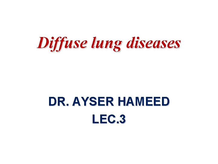 Diffuse lung diseases DR AYSER HAMEED LEC 3